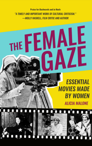 The Female Gaze: Essential Movies Made by Women by Alicia Malone