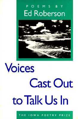 Voices Cast Out to Talk Us In by Ed Roberson