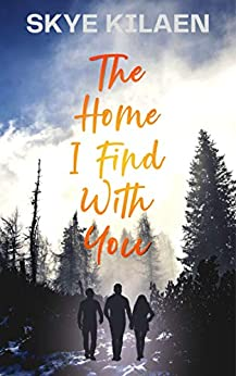 The Home I Find With You by Skye Kilaen