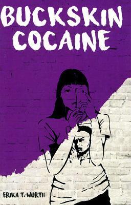 Buckskin Cocaine by Erika T. Wurth