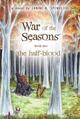 War of the Seasons, Book Two: The Half-blood by Janine K. Spendlove