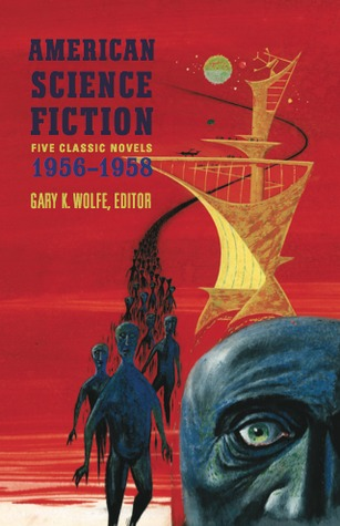 American Science Fiction: Five Classic Novels 1956–1958: Double Star / The Stars My Destination / A Case of Conscience / Who? / The Big Time by Gary K. Wolfe, Algis Budrys, James Blish, Fritz Leiber, Alfred Bester, Robert A. Heinlein