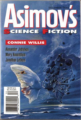 Asimov's Science Fiction, December 1993 (Asimov's Science Fiction, #209) by William John Watkins, Kij Johnson, Mary Rosenblum, Mark Bourne, Mary A. Turzillo, John Alfred Taylor, Connie Willis, Jonathan Lethem, Erwin S. Strauss, Alexander Jablokov, Pat Cadigan, Gardner Dozois, Ian McDowell