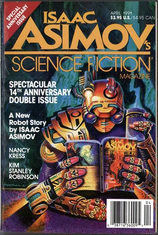 Isaac Asimov's Science Fiction Magazine, April 1991 (Asimov's Science Fiction, #169-170) by Ian Watson, Greg Egan, David Ira Cleary, Nancy Kress, Mark L. Van Name, S.N. Dyer, Tony Daniel, Mike Resnick, Erwin S. Strauss, Isaac Asimov, Baird Searles, Roger Dutcher, Gardner Dozois, Lawrence Person, Joe Haldeman, David Lunde, Sharon N. Farber, Scott E. Green, Paul Witcover, Kim Stanley Robinson