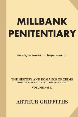 Millbank Penitentiary: An Experiment in Reformation by Arthur Griffiths