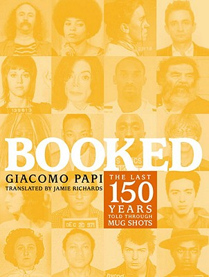 Booked: The Last 150 Years Told Through Mug Shots by Giacomo Papi