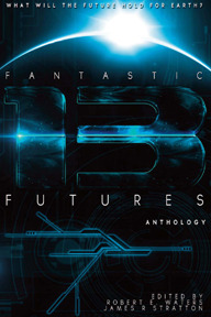 Fantastic Futures 13 by Robert E. Waters, Bud Sparhawk, Danielle Ackley-McPhail, James R. Stratton, Jeff Young