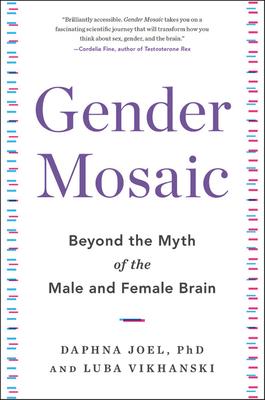 Gender Mosaic: Beyond the Myth of the Male and Female Brain by Luba Vikhanski, Daphna Joel