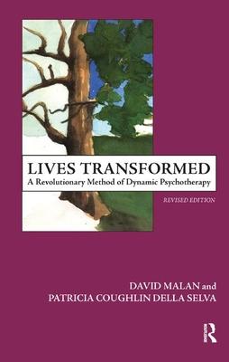 Lives Transformed: A Revolutionary Method of Dynamic Psychotherapy by Patricia C. Della Selva, David Malan