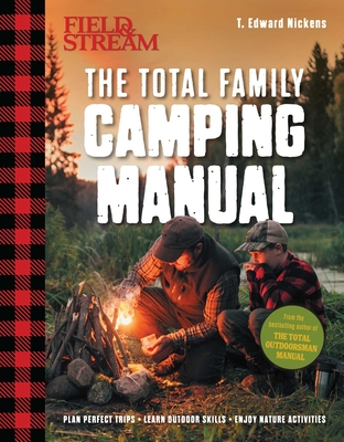 Field & Stream: The Total Family Camping Manual: Camping Guide Book Family Activity Family Camping Camping and Fishing Outdoor Life by T. Edward Nickens
