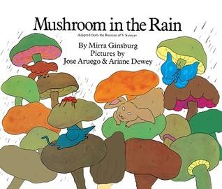Mushroom in the Rain by Mirra Ginsburg, Ariane Dewey, José Aruego
