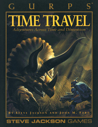 GURPS Time Travel: Adventures Across Time and Dimension by John M. Ford, Steve Jackson