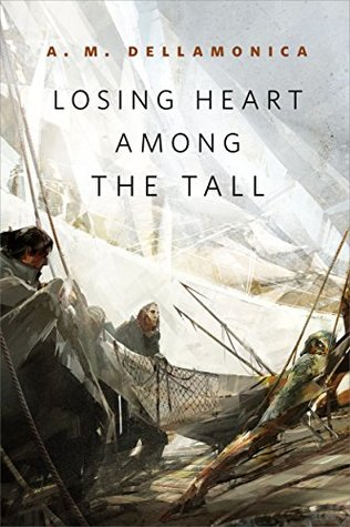 Losing Heart Among the Tall by A.M. Dellamonica