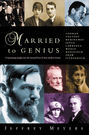 Married to Genius: A Fascinating Insight Into the Married Lives of Nine Modern Writers by Jeffrey Meyers