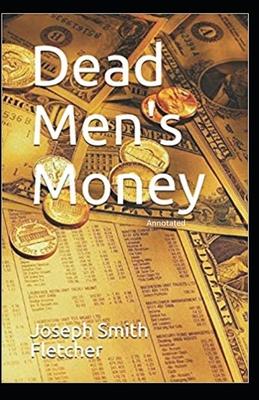 Dead Men's Money Annotated by J. S. Fletcher
