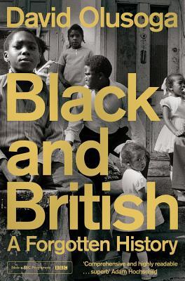 Black and British: A Forgotten History by David Olusoga