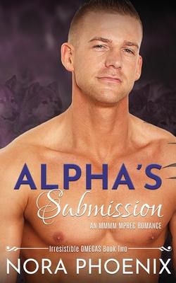 Alpha's Submission: an MMMM mpreg romance by Nora Phoenix