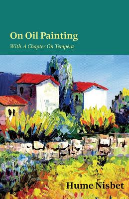 On Oil Painting - With A Chapter On Tempera by Hume Nisbet