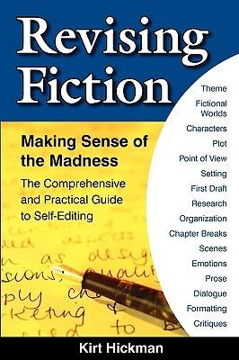 Revising Fiction: Making Sense of the Madness by Kirt C Hickman, Nancy Varian Berberick