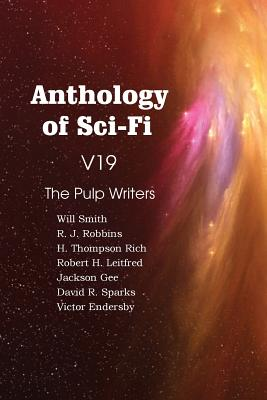 Anthology of Sci-Fi V19, the Pulp Writers by H. Thompson Rich, Will Smith, David R. Sparks