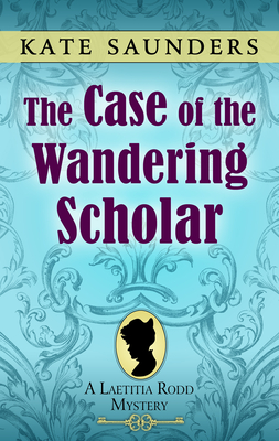 The Case of the Wandering Scholar by Kate Saunders