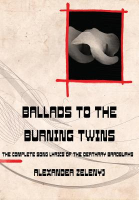 Ballads to the Burning Twins by Alexander Zelenyj