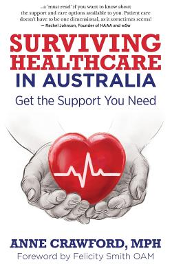 Surviving Healthcare in Australia: Get the Support You Need by Anne Crawford