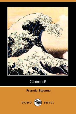 Claimed! (Dodo Press) by Francis Stevens