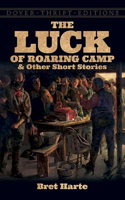 The Luck of Roaring Camp and Other Short Stories by Bret Harte