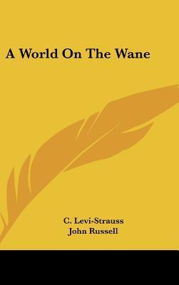A World on the Wane by John Russell, Claude Lévi-Strauss