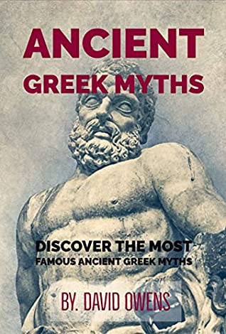 Greek & Roman: ANCIENT GREEK MYTHS: The Best Stories From Greek Mythology: Timeless Tales of Gods and Heroes, Classic Stories of Gods, Goddesses, Heroes & Monsters, Story of the Greeks Mythology by David Owens