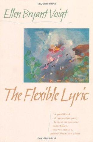 The Flexible Lyric by Ellen Bryant Voigt