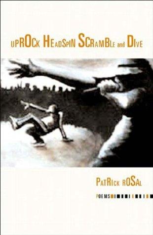 Uprock Headspin: Scramble and Dive by Patrick Rosal