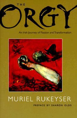 The Orgy: An Irish Journey of Passion and Transformation by Muriel Rukeyser, Sharon Olds