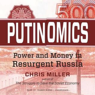 Putinomics: Money and Power in Resurgent Russia by Chris Miller