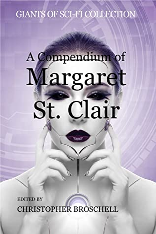 A Compendium of Margaret St. Clair (Giants of Sci-Fi Collection Book 1) by Idris Seabright, Margaret St. Clair, Christopher Broschell
