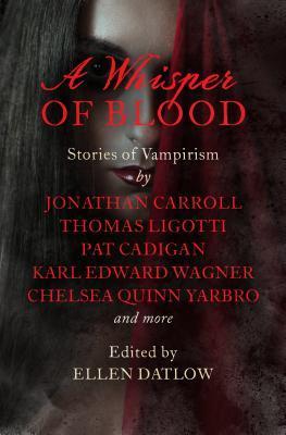 A Whisper of Blood: Stories of Vampirism by Ellen Datlow