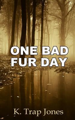 One Bad Fur Day by K. Trap Jones