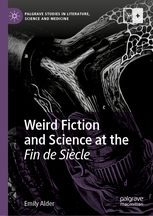 Weird Fiction and Science at the Fin de Siecle by Emily Alder