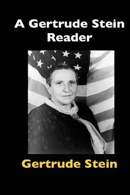 A Gertrude Stein Reader by Gertrude Stein