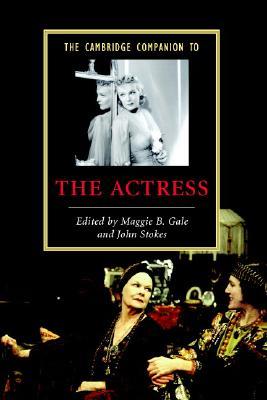 The Cambridge Companion to the Actress by John Stokes