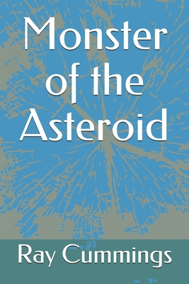 Monster of the Asteroid by Ray Cummings, Frank Rudolph Paul
