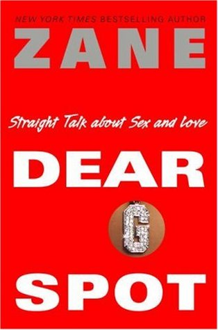 Dear G-Spot: Straight Talk about Sex and Love by Zane