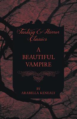 A Beautiful Vampire (Fantasy and Horror Classics) by Arabella Kenealy
