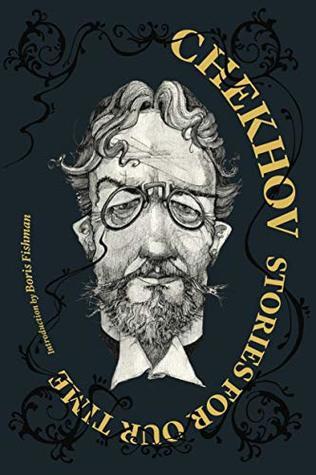 Chekhov: Stories for Our Time by Constance Garnett, Alexander Gurvets, Boris Fishman, Matt McCann, Anton Chekhov, Ilan Stavans