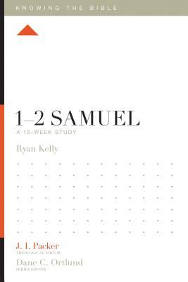 1-2 Samuel: A 12-Week Study by Ryan Kelly