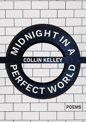Midnight in a Perfect World by Collin Kelley
