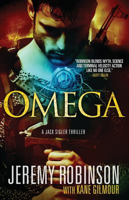 Omega (a Jack Sigler Thriller) by Kane Gilmour, Jeremy Robinson