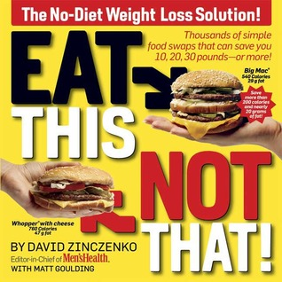 Eat This, Not That!: The No-Diet Weight Loss Solution by David Zinczenko, Matt Goulding