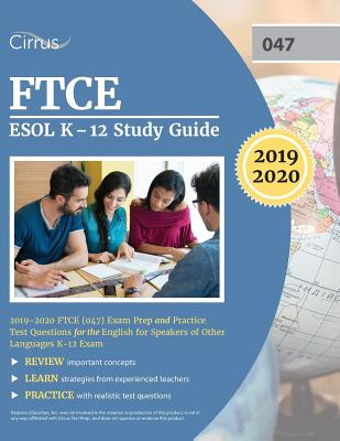 FTCE ESOL K-12 Study Guide 2019-2020: FTCE (047) Exam Prep and Practice Test Questions for the English for Speakers of Other Languages K-12 Exam by Cirrus Teacher Certification Exam Team